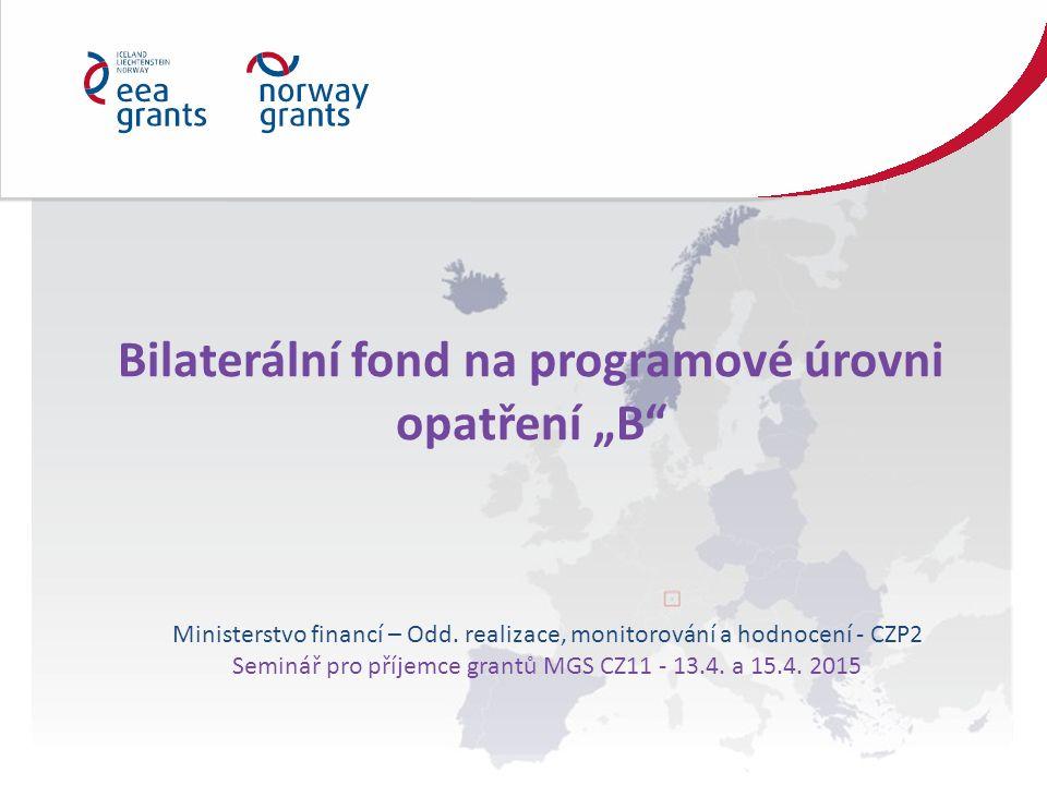 """Bilaterální fond na programové úrovni opatření """"B"""" Ministerstvo financí – Odd. realizace, monitorování a hodnocení - CZP2 Seminář pro příjemce grantů"""
