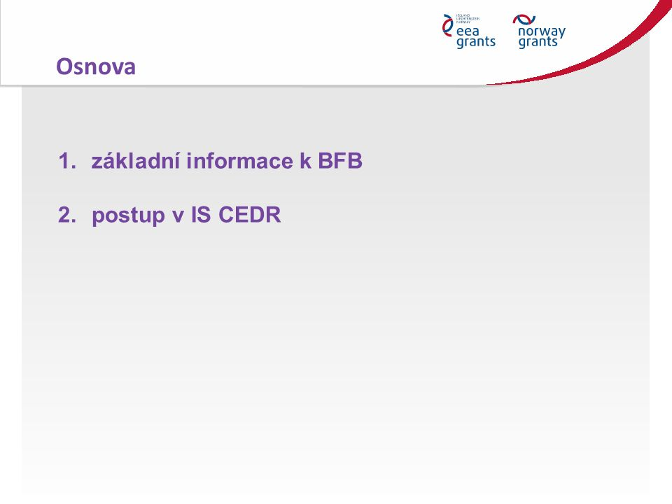 1.základní informace k BFB 2.postup v IS CEDR Osnova