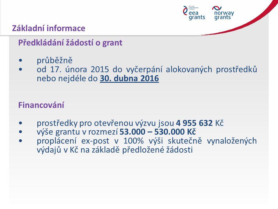 Předkládání žádostí o grant průběžně od 17. února 2015 do vyčerpání alokovaných prostředků nebo nejdéle do 30. dubna 2016 Financování prostředky pro o