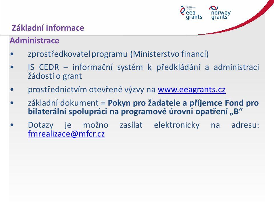 """Administrace zprostředkovatel programu (Ministerstvo financí) IS CEDR – informační systém k předkládání a administraci žádostí o grant prostřednictvím otevřené výzvy na www.eeagrants.czwww.eeagrants.cz základní dokument = Pokyn pro žadatele a příjemce Fond pro bilaterální spolupráci na programové úrovni opatření """"B Dotazy je možno zasílat elektronicky na adresu: fmrealizace@mfcr.cz fmrealizace@mfcr.cz Základní informace"""