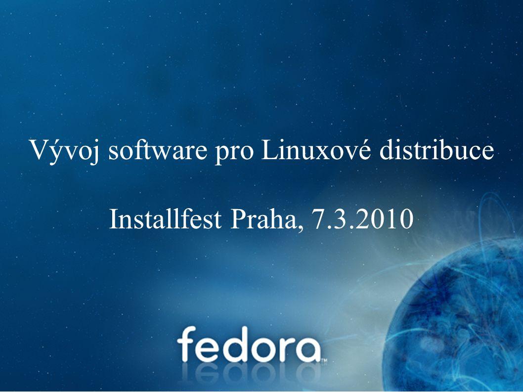 Vývoj software pro Linuxové distribuce Installfest Praha, 7.3.2010