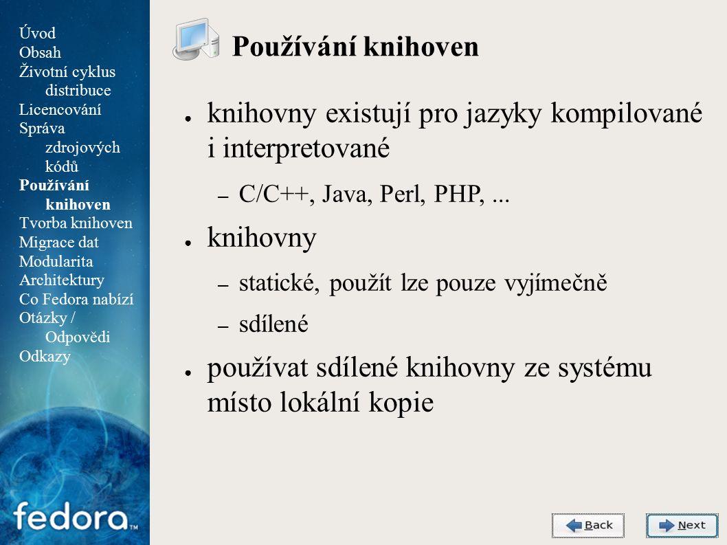 Agenda Používání knihoven ● knihovny existují pro jazyky kompilované i interpretované – C/C++, Java, Perl, PHP,...