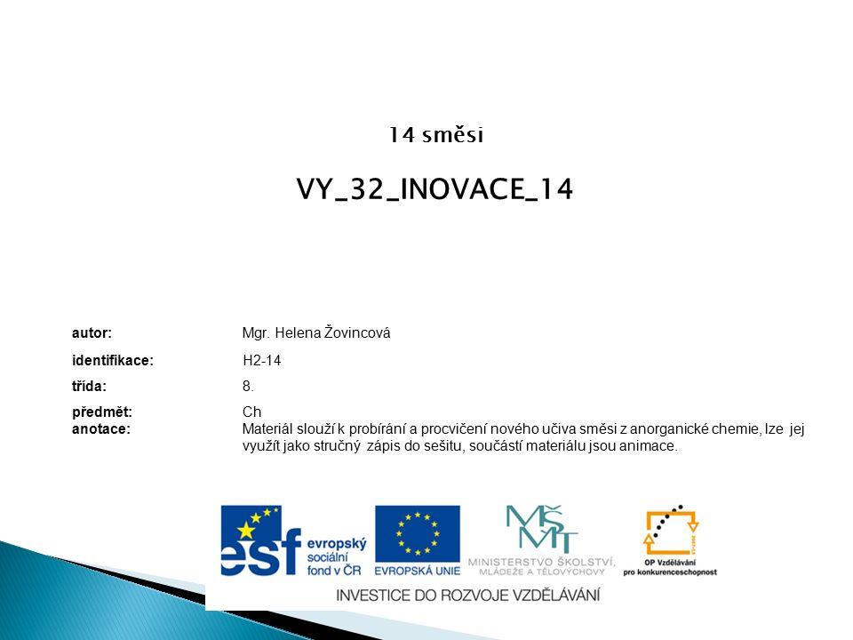 14 směsi VY_32_INOVACE_14 autor:Mgr. Helena Žovincová identifikace:H2-14 třída:8. předmět:Ch anotace:Materiál slouží k probírání a procvičení nového u