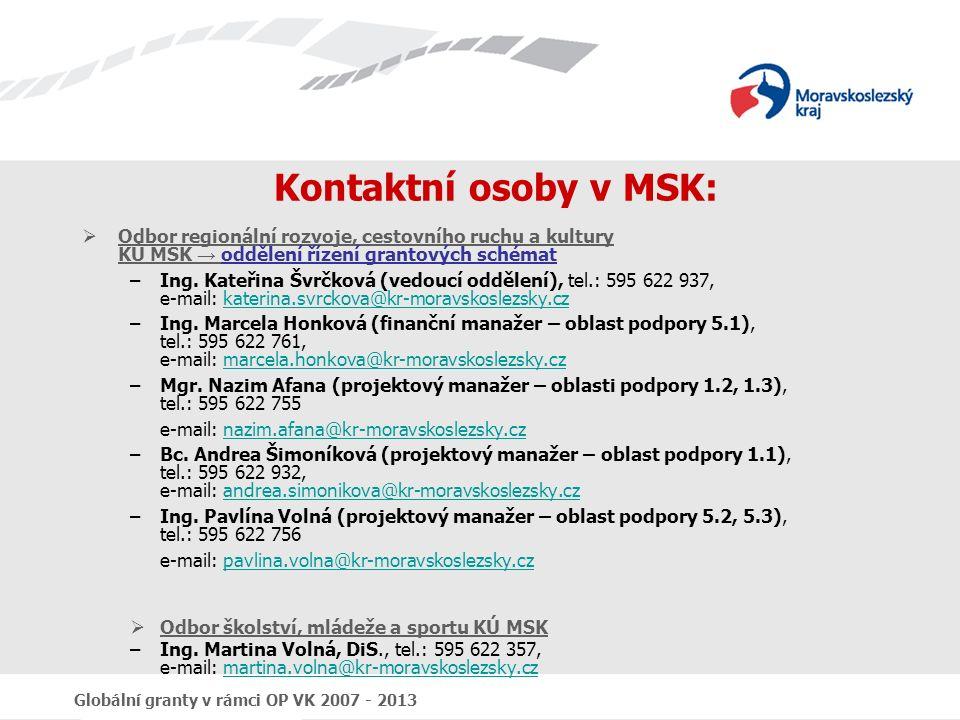 Globální granty v rámci OP VK 2007 - 2013 Kontaktní osoby v MSK:  Odbor regionální rozvoje, cestovního ruchu a kultury KÚ MSK → oddělení řízení grantových schémat –Ing.