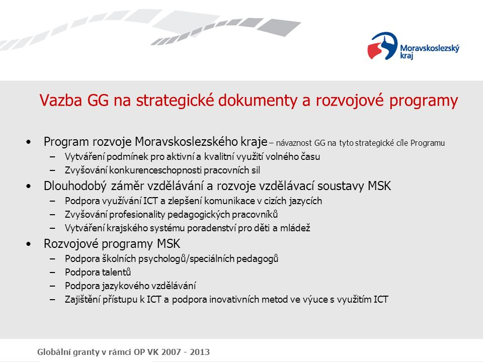 Globální granty v rámci OP VK 2007 - 2013 Vazba GG na strategické dokumenty a rozvojové programy Program rozvoje Moravskoslezského kraje – návaznost G