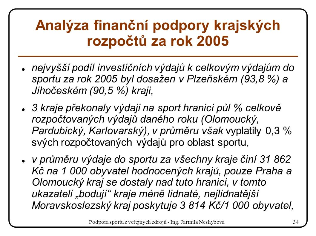 Podpora sportu z veřejných zdrojů - Ing. Jarmila Neshybová34 Analýza finanční podpory krajských rozpočtů za rok 2005 nejvyšší podíl investičních výdaj