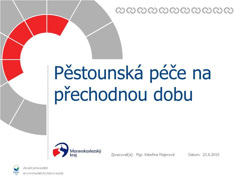 Datum: Zpracoval(a): Zavedli jsme systém environmentálního řízení a auditu Pěstounská péče na přechodnou dobu 23.6.2015 Mgr.
