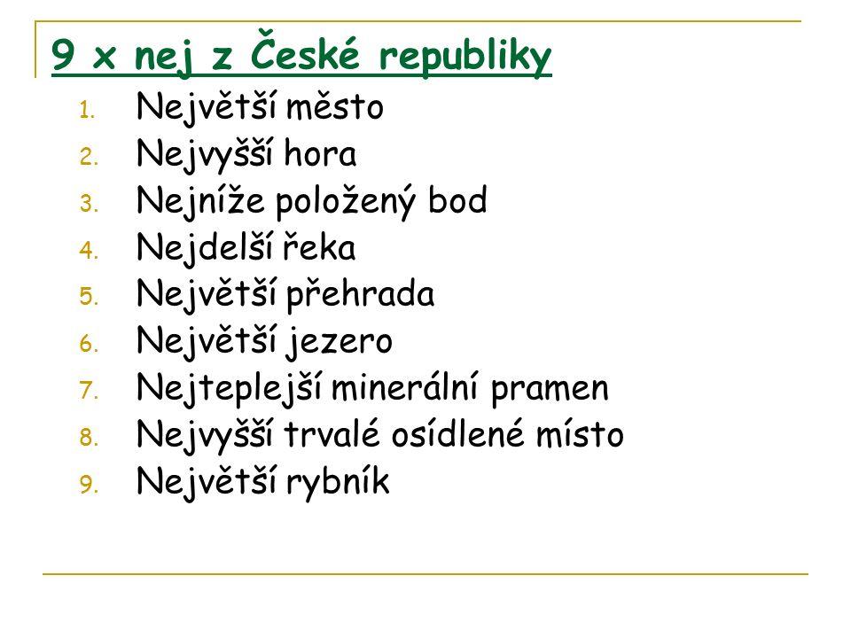 9 x nej z České republiky 1. Největší město 2. Nejvyšší hora 3.