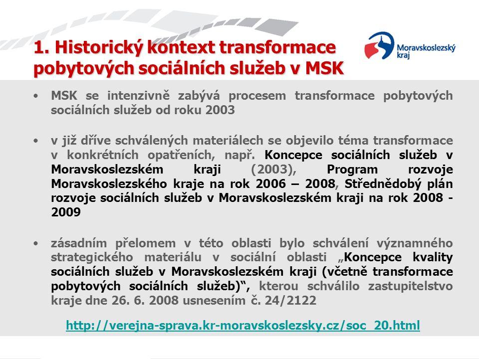 1. Historický kontext transformace pobytových sociálních služeb v MSK MSK se intenzivně zabývá procesem transformace pobytových sociálních služeb od r