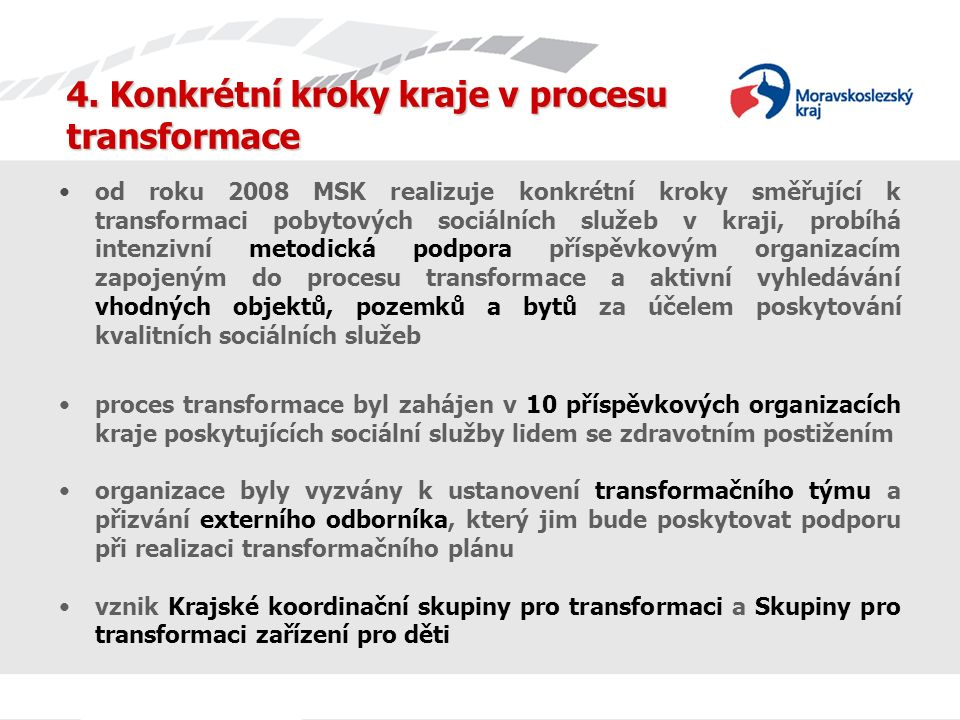 4. Konkrétní kroky kraje v procesu transformace od roku 2008 MSK realizuje konkrétní kroky směřující k transformaci pobytových sociálních služeb v kra