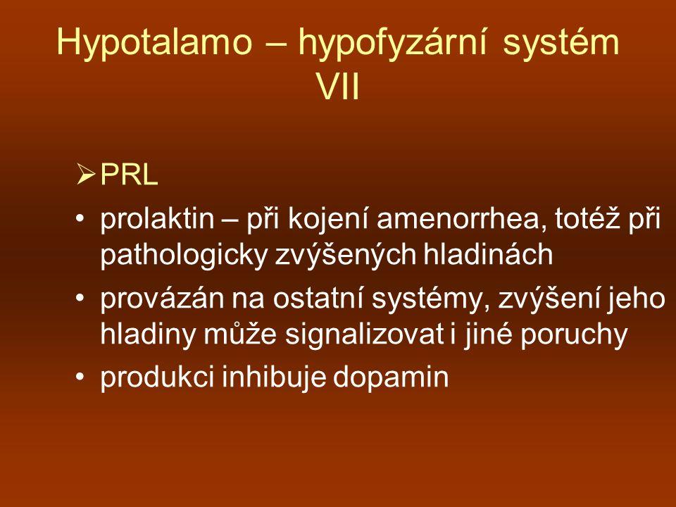 Hypotalamo – hypofyzární systém VII  PRL prolaktin – při kojení amenorrhea, totéž při pathologicky zvýšených hladinách provázán na ostatní systémy, z