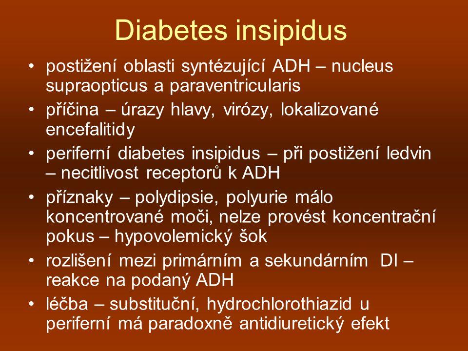 Diabetes insipidus postižení oblasti syntézující ADH – nucleus supraopticus a paraventricularis příčina – úrazy hlavy, virózy, lokalizované encefaliti