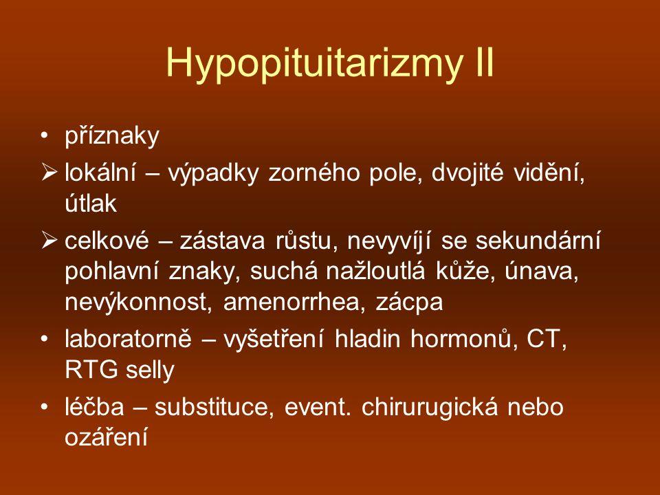 Hypopituitarizmy II příznaky  lokální – výpadky zorného pole, dvojité vidění, útlak  celkové – zástava růstu, nevyvíjí se sekundární pohlavní znaky,