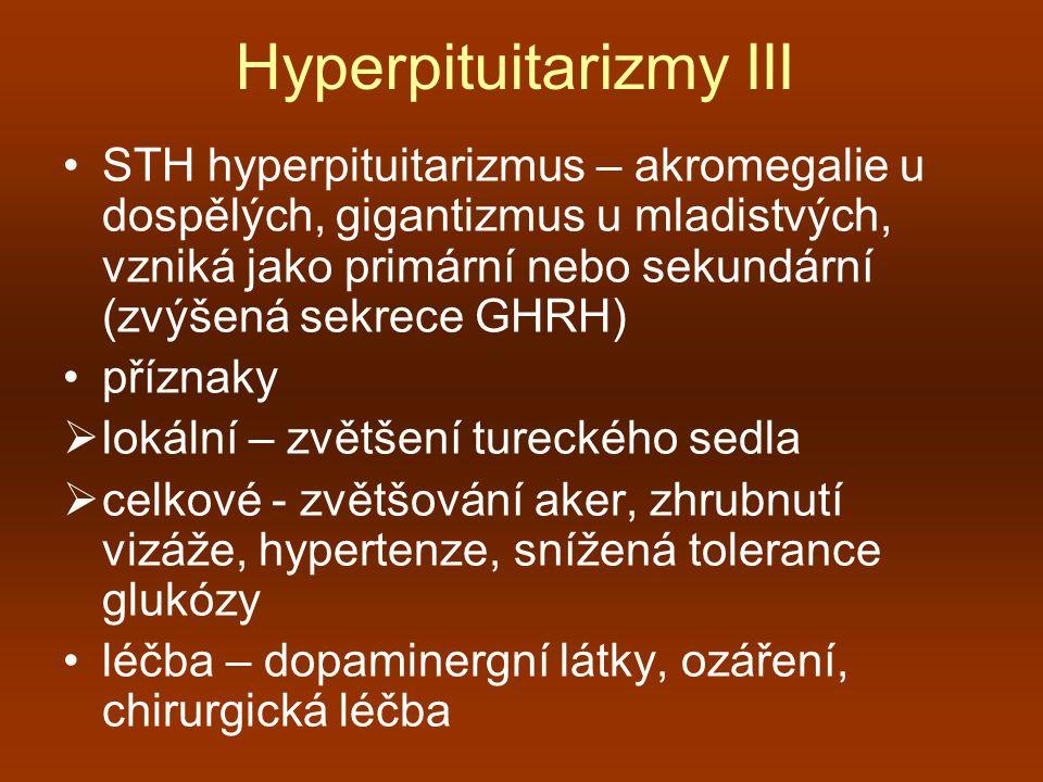 Hyperpituitarizmy III STH hyperpituitarizmus – akromegalie u dospělých, gigantizmus u mladistvých, vzniká jako primární nebo sekundární (zvýšená sekre