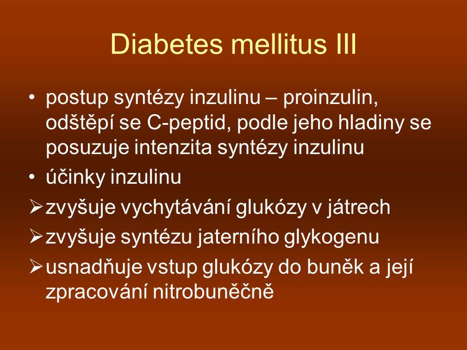Diabetes mellitus III postup syntézy inzulinu – proinzulin, odštěpí se C-peptid, podle jeho hladiny se posuzuje intenzita syntézy inzulinu účinky inzu