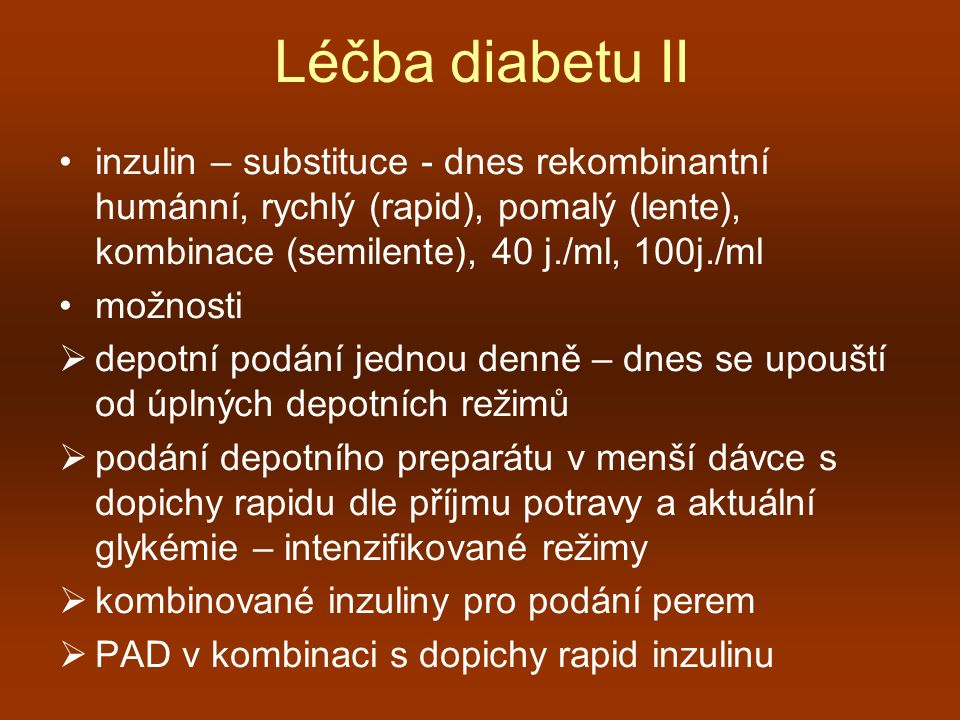 Léčba diabetu II inzulin – substituce - dnes rekombinantní humánní, rychlý (rapid), pomalý (lente), kombinace (semilente), 40 j./ml, 100j./ml možnosti