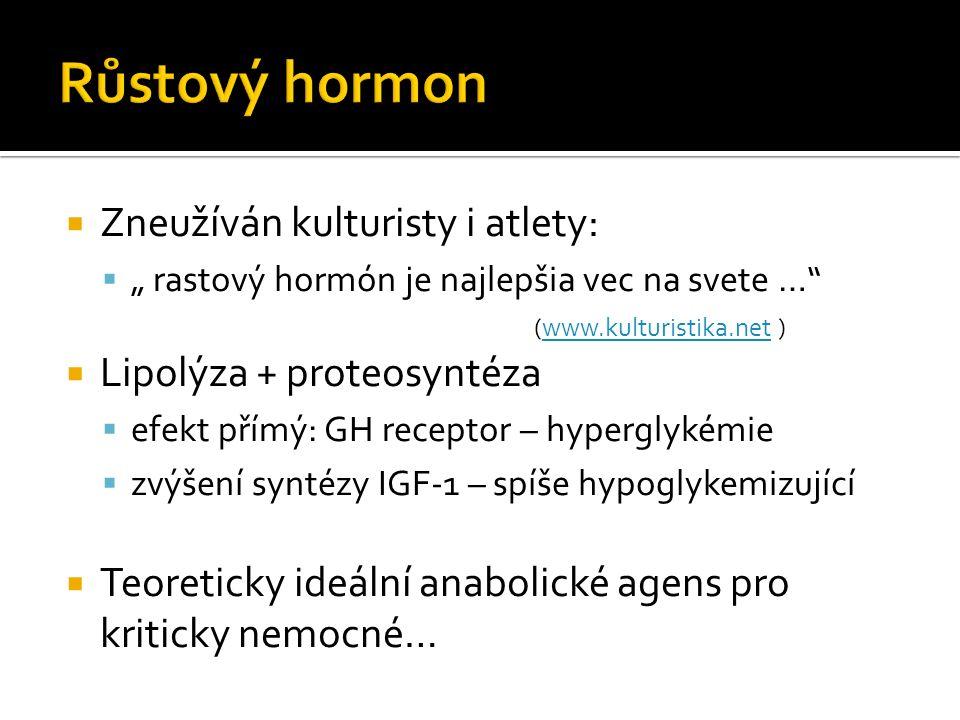 """ Zneužíván kulturisty i atlety:  """" rastový hormón je najlepšia vec na svete … (www.kulturistika.net )www.kulturistika.net  Lipolýza + proteosyntéza  efekt přímý: GH receptor – hyperglykémie  zvýšení syntézy IGF-1 – spíše hypoglykemizující  Teoreticky ideální anabolické agens pro kriticky nemocné…"""