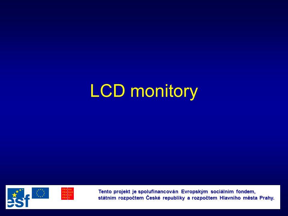 LCD monitory Tento projekt je spolufinancován Evropským sociálním fondem, státním rozpočtem České republiky a rozpočtem Hlavního města Prahy.