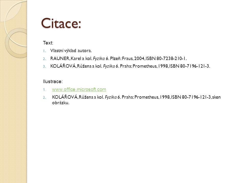 Citace: Text: 1. Vlastní výklad autora. 2. RAUNER, Karel a kol. Fyzika 6. Plzeň: Fraus, 2004, ISBN 80-7238-210-1. 3. KOLÁŘOVÁ, Růžena a kol. Fyzika 6.