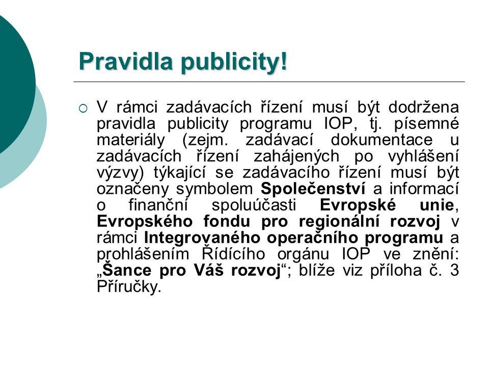Pravidla publicity!  V rámci zadávacích řízení musí být dodržena pravidla publicity programu IOP, tj. písemné materiály (zejm. zadávací dokumentace u