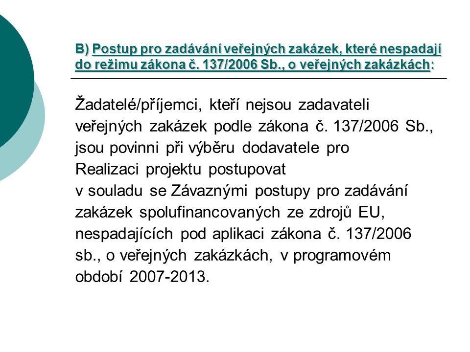 B) Postup pro zadávání veřejných zakázek, které nespadají do režimu zákona č.