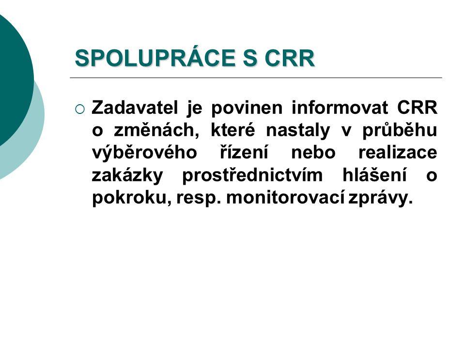 SPOLUPRÁCE S CRR  Zadavatel je povinen informovat CRR o změnách, které nastaly v průběhu výběrového řízení nebo realizace zakázky prostřednictvím hlášení o pokroku, resp.