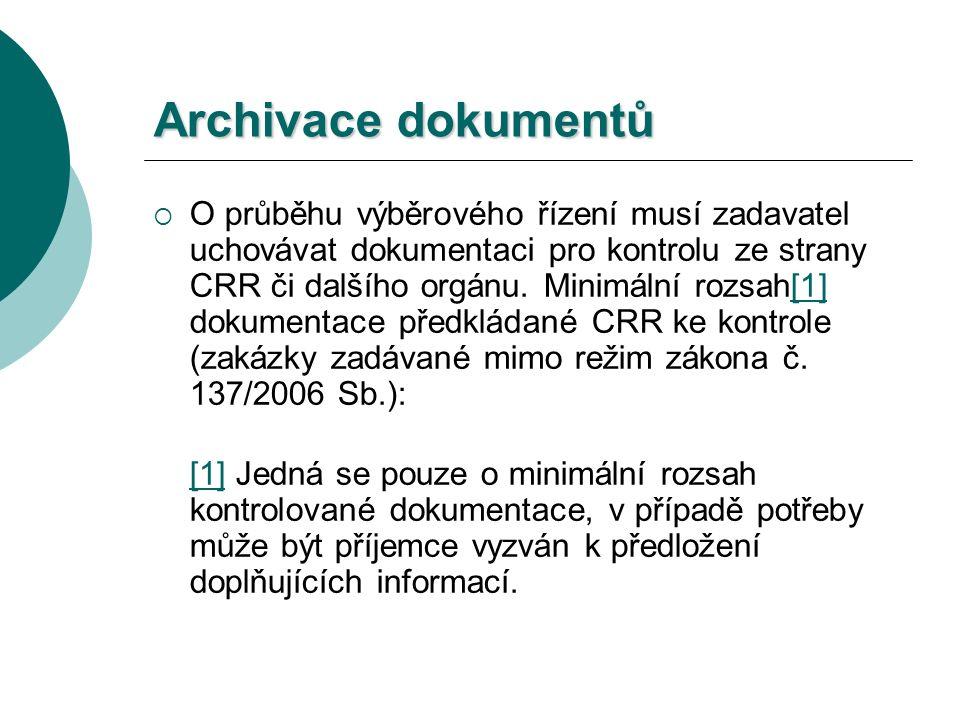 Archivace dokumentů  O průběhu výběrového řízení musí zadavatel uchovávat dokumentaci pro kontrolu ze strany CRR či dalšího orgánu.