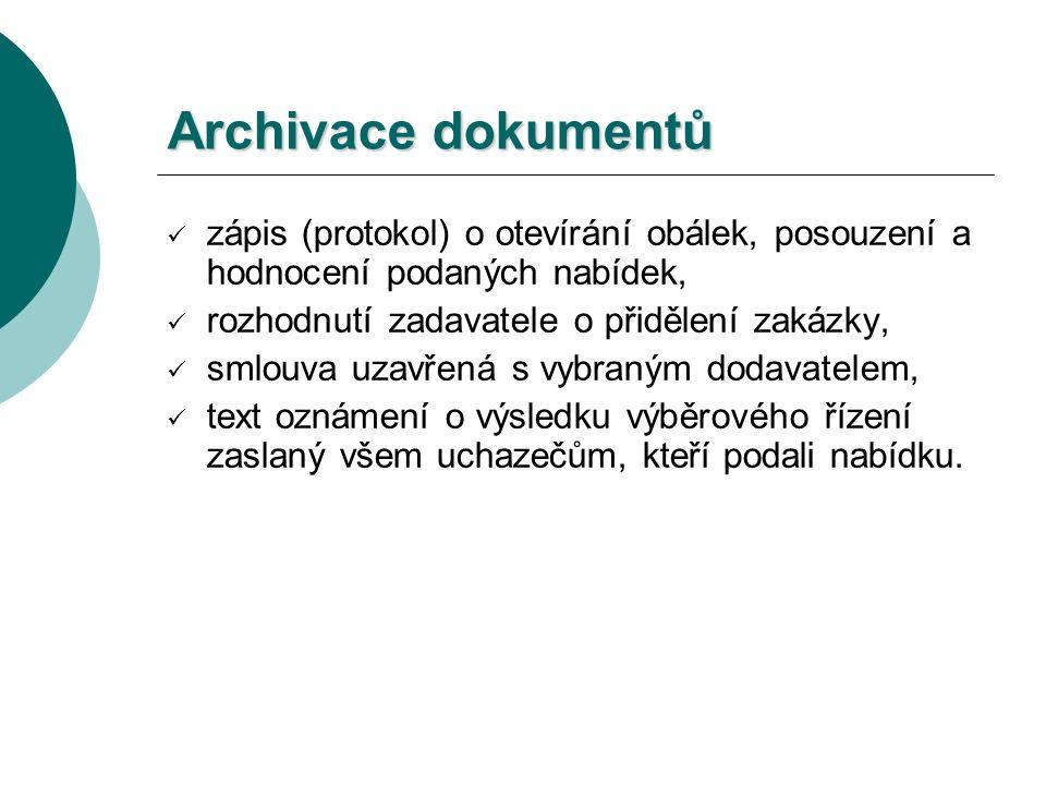 Archivace dokumentů zápis (protokol) o otevírání obálek, posouzení a hodnocení podaných nabídek, rozhodnutí zadavatele o přidělení zakázky, smlouva uzavřená s vybraným dodavatelem, text oznámení o výsledku výběrového řízení zaslaný všem uchazečům, kteří podali nabídku.