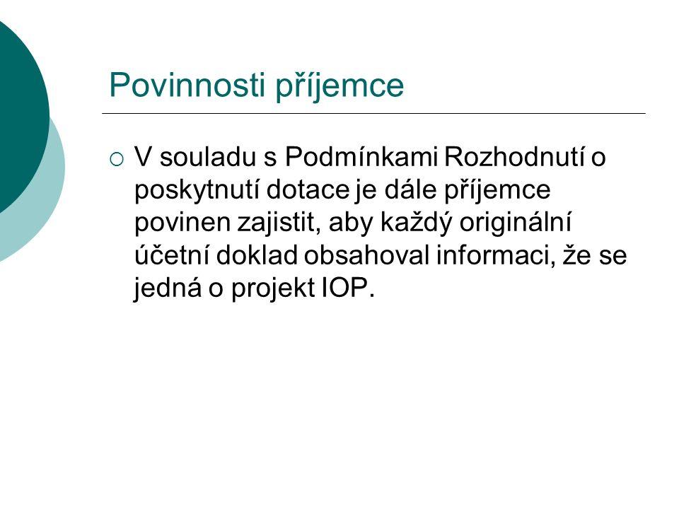 Povinnosti příjemce  V souladu s Podmínkami Rozhodnutí o poskytnutí dotace je dále příjemce povinen zajistit, aby každý originální účetní doklad obsahoval informaci, že se jedná o projekt IOP.