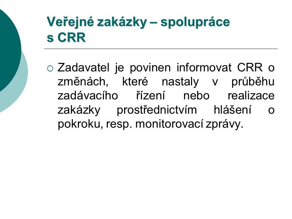 Veřejné zakázky – spolupráce s CRR  Zadavatel je povinen informovat CRR o změnách, které nastaly v průběhu zadávacího řízení nebo realizace zakázky prostřednictvím hlášení o pokroku, resp.
