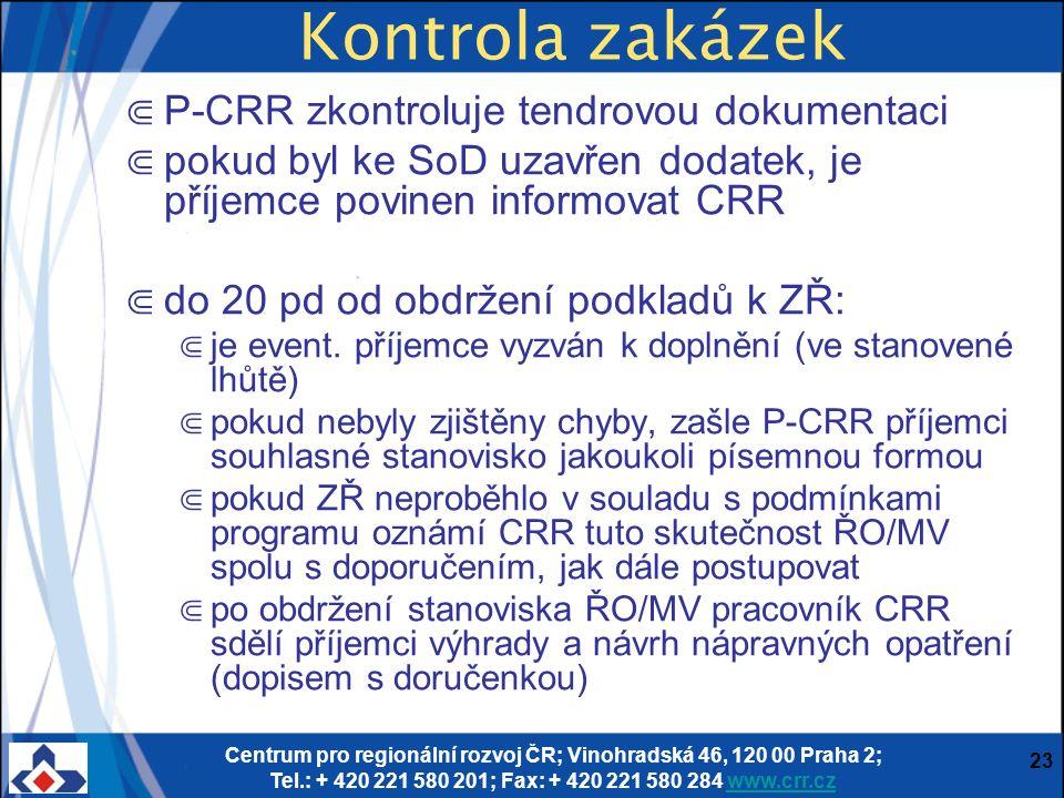 Centrum pro regionální rozvoj ČR; Vinohradská 46, 120 00 Praha 2; Tel.: + 420 221 580 201; Fax: + 420 221 580 284 www.crr.czwww.crr.cz 23 Kontrola zakázek ⋐ P-CRR zkontroluje tendrovou dokumentaci ⋐ pokud byl ke SoD uzavřen dodatek, je příjemce povinen informovat CRR ⋐ do 20 pd od obdržení podkladů k ZŘ: ⋐ je event.