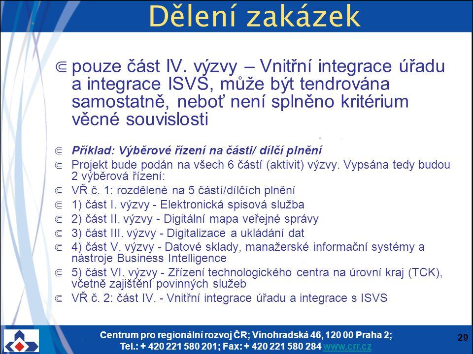 Centrum pro regionální rozvoj ČR; Vinohradská 46, 120 00 Praha 2; Tel.: + 420 221 580 201; Fax: + 420 221 580 284 www.crr.czwww.crr.cz 29 Dělení zakázek ⋐ pouze část IV.