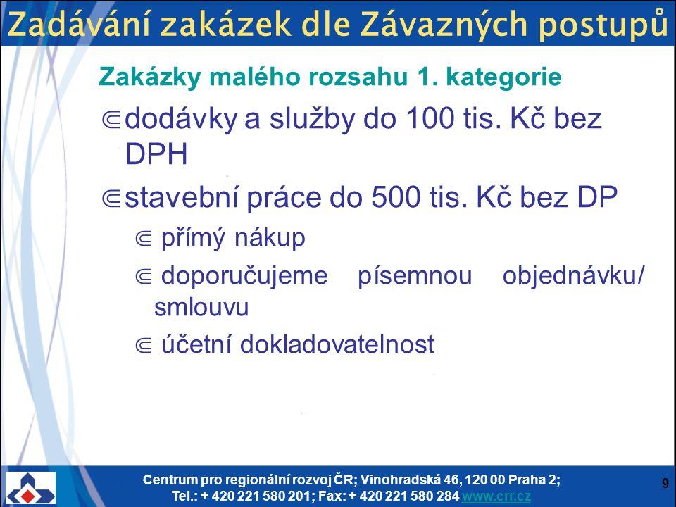 Centrum pro regionální rozvoj ČR; Vinohradská 46, 120 00 Praha 2; Tel.: + 420 221 580 201; Fax: + 420 221 580 284 www.crr.czwww.crr.cz 9 Zakázky malého rozsahu 1.