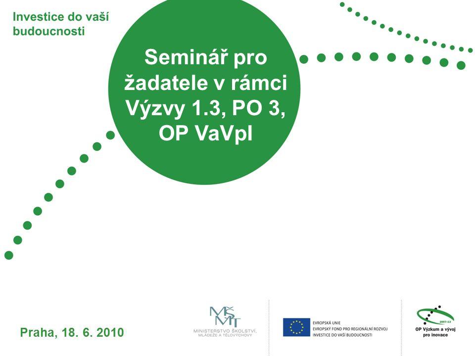 Seminář pro žadatele v rámci Výzvy 1.3, PO 3, OP VaVpI Praha, 18. 6. 2010