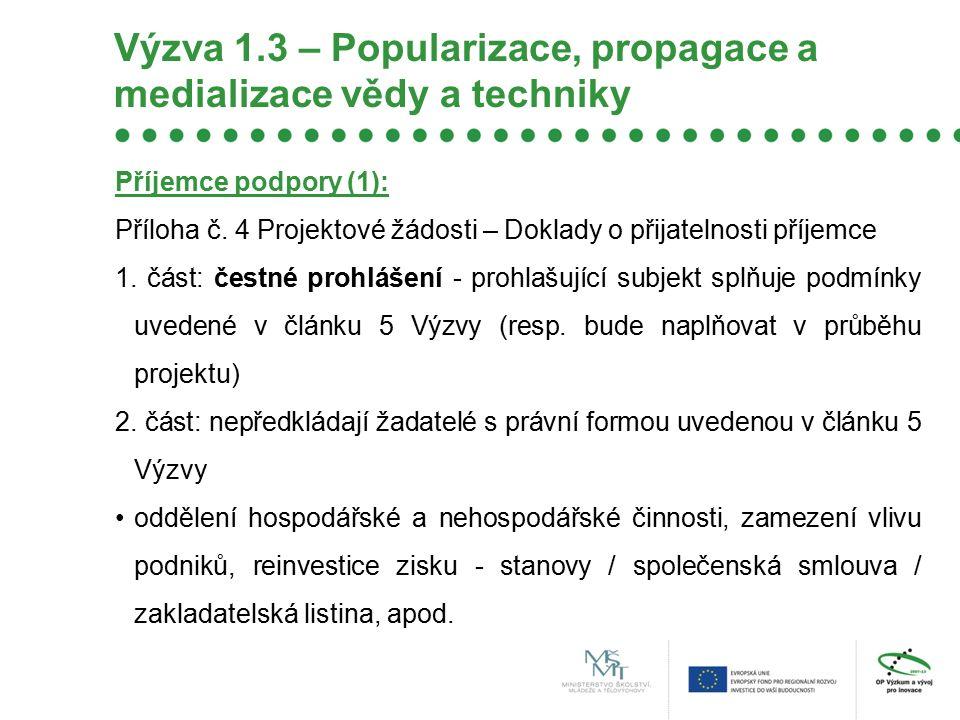 Výzva 1.3 – Popularizace, propagace a medializace vědy a techniky Příjemce podpory (1): Příloha č. 4 Projektové žádosti – Doklady o přijatelnosti příj