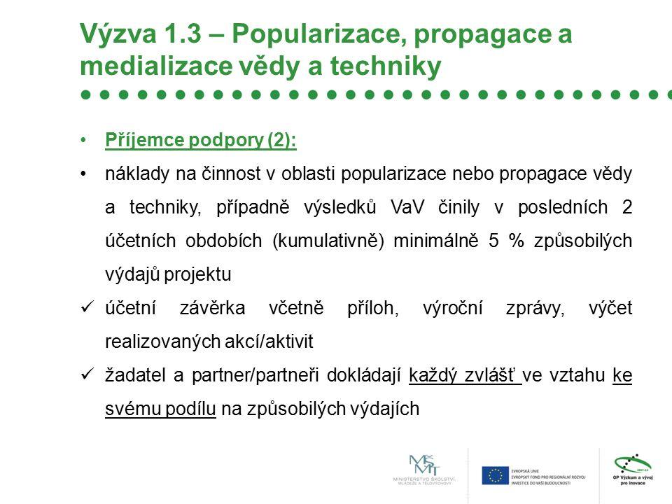Výzva 1.3 – Popularizace, propagace a medializace vědy a techniky Příjemce podpory (2): náklady na činnost v oblasti popularizace nebo propagace vědy