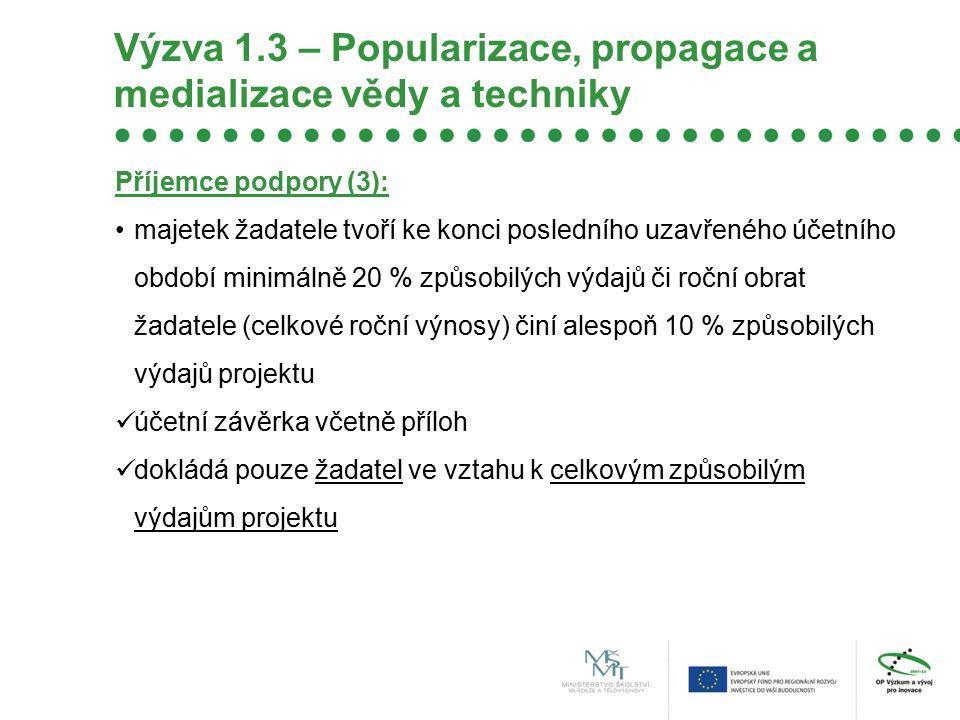 Výzva 1.3 – Popularizace, propagace a medializace vědy a techniky Příjemce podpory (3): majetek žadatele tvoří ke konci posledního uzavřeného účetního