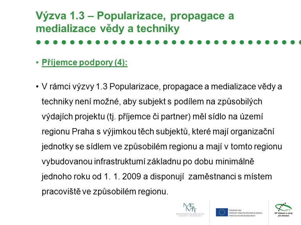 Výzva 1.3 – Popularizace, propagace a medializace vědy a techniky Příjemce podpory (4): V rámci výzvy 1.3 Popularizace, propagace a medializace vědy a techniky není možné, aby subjekt s podílem na způsobilých výdajích projektu (tj.