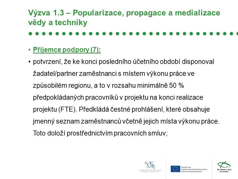 Výzva 1.3 – Popularizace, propagace a medializace vědy a techniky Příjemce podpory (7): potvrzení, že ke konci posledního účetního období disponoval ž