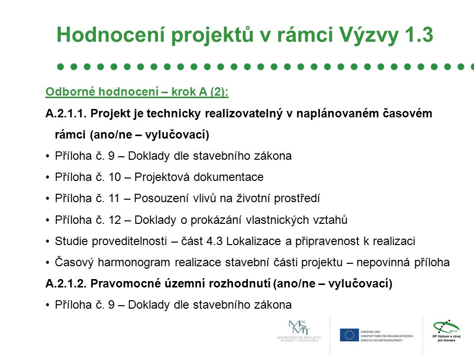 Hodnocení projektů v rámci Výzvy 1.3 Odborné hodnocení – krok A (2): A.2.1.1. Projekt je technicky realizovatelný v naplánovaném časovém rámci (ano/ne