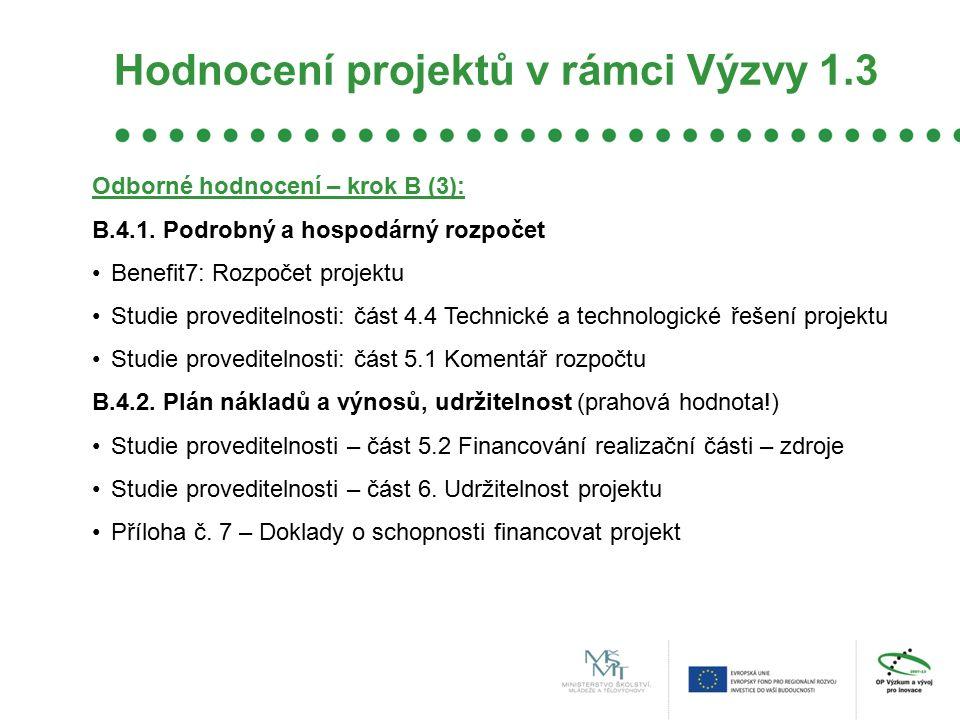 Hodnocení projektů v rámci Výzvy 1.3 Odborné hodnocení – krok B (3): B.4.1. Podrobný a hospodárný rozpočet Benefit7: Rozpočet projektu Studie provedit