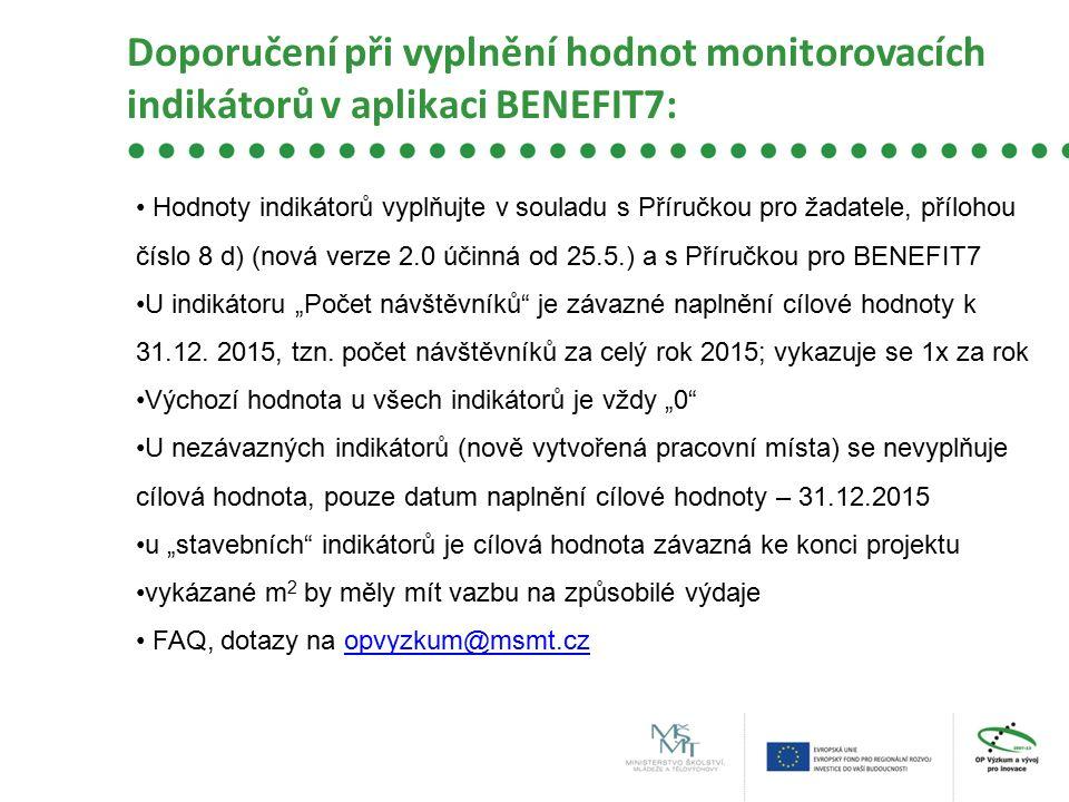 Doporučení při vyplnění hodnot monitorovacích indikátorů v aplikaci BENEFIT7: Hodnoty indikátorů vyplňujte v souladu s Příručkou pro žadatele, příloho