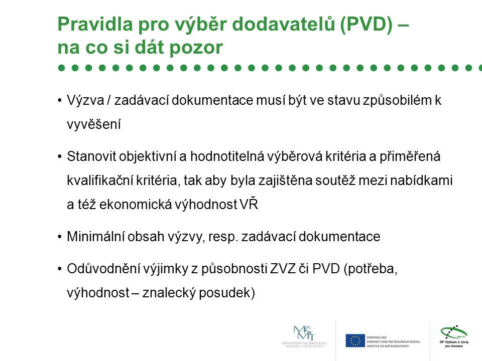 Pravidla pro výběr dodavatelů (PVD) – na co si dát pozor Výzva / zadávací dokumentace musí být ve stavu způsobilém k vyvěšení Stanovit objektivní a ho