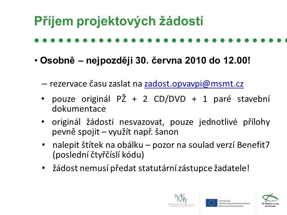 Příjem projektových žádostí Osobně – nejpozději 30. června 2010 do 12.00! – rezervace času zaslat na zadost.opvavpi@msmt.czzadost.opvavpi@msmt.cz pouz
