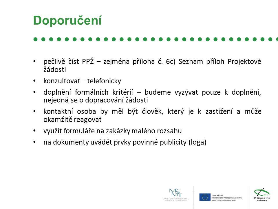 Doporučení pečlivě číst PPŽ – zejména příloha č. 6c) Seznam příloh Projektové žádosti konzultovat – telefonicky doplnění formálních kritérií – budeme