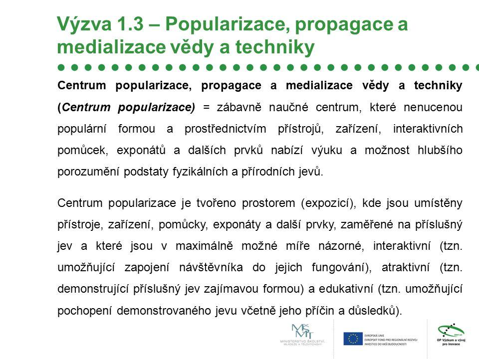 Výzva 1.3 – Popularizace, propagace a medializace vědy a techniky Centrum popularizace, propagace a medializace vědy a techniky (Centrum popularizace)
