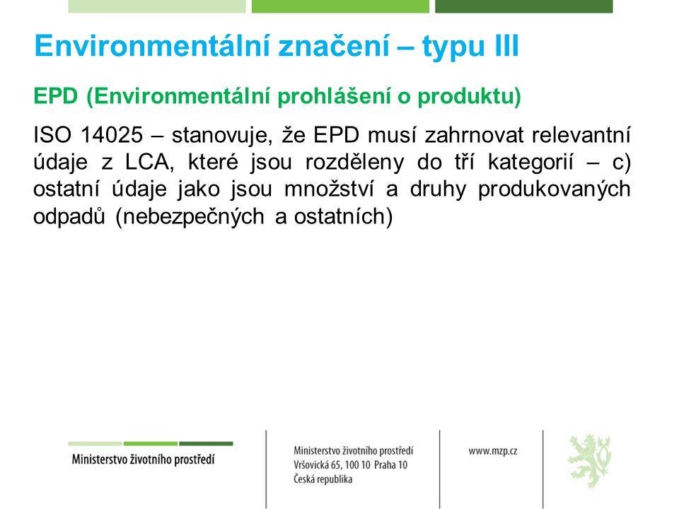 Environmentální značení – typu III EPD (Environmentální prohlášení o produktu) ISO 14025 – stanovuje, že EPD musí zahrnovat relevantní údaje z LCA, které jsou rozděleny do tří kategorií – c) ostatní údaje jako jsou množství a druhy produkovaných odpadů (nebezpečných a ostatních)