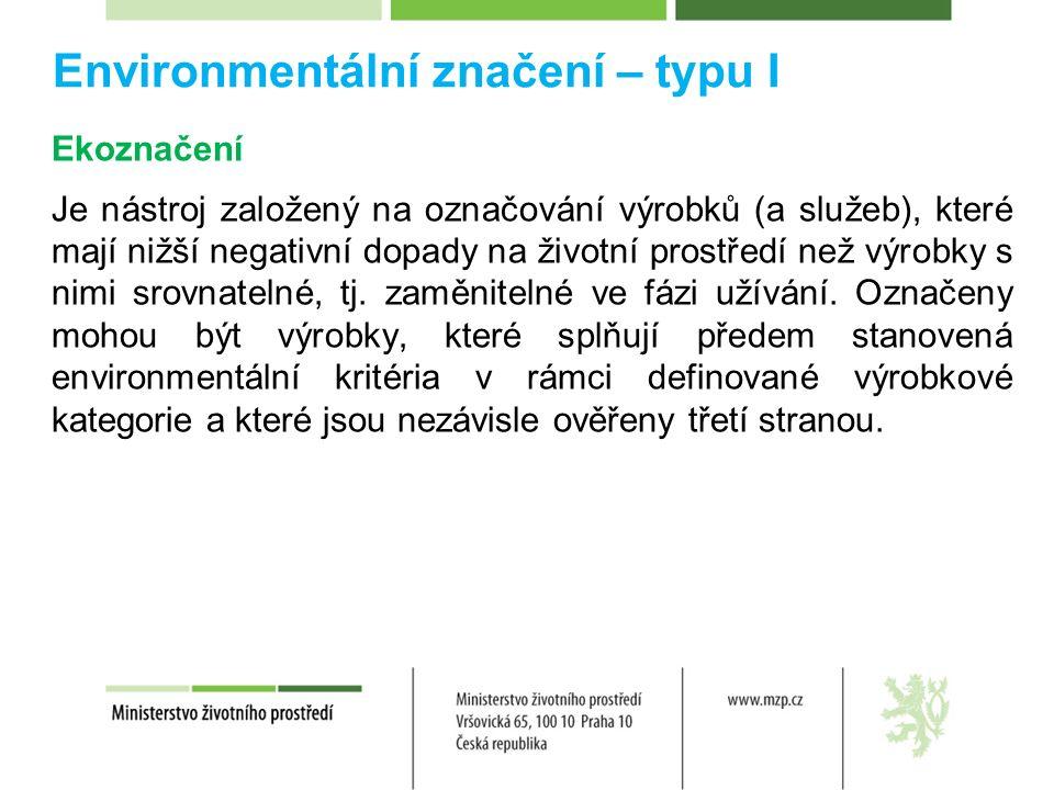 Environmentální značení – typu I Ekoznačení Je nástroj založený na označování výrobků (a služeb), které mají nižší negativní dopady na životní prostředí než výrobky s nimi srovnatelné, tj.