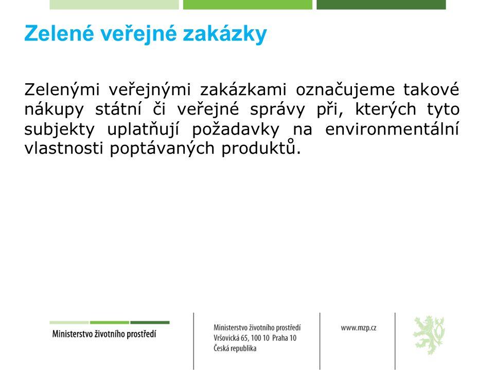Zelené veřejné zakázky Zelenými veřejnými zakázkami označujeme takové nákupy státní či veřejné správy při, kterých tyto subjekty uplatňují požadavky na environmentální vlastnosti poptávaných produktů.