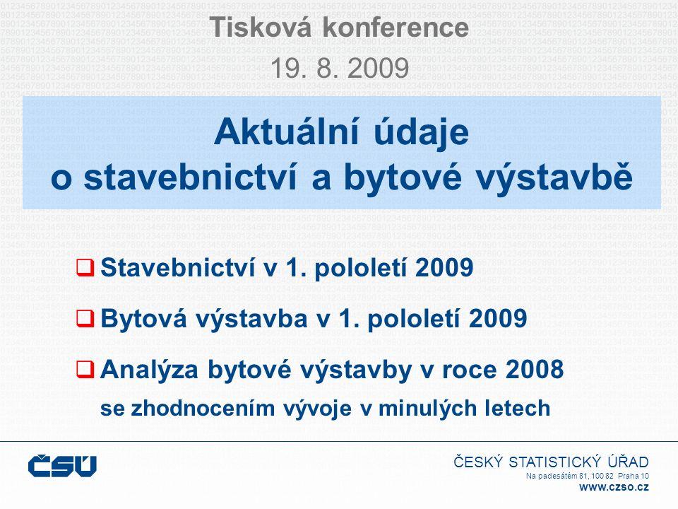 ČESKÝ STATISTICKÝ ÚŘAD Na padesátém 81, 100 82 Praha 10 www.czso.cz Aktuální údaje o stavebnictví a bytové výstavbě Tisková konference 19. 8. 2009  S